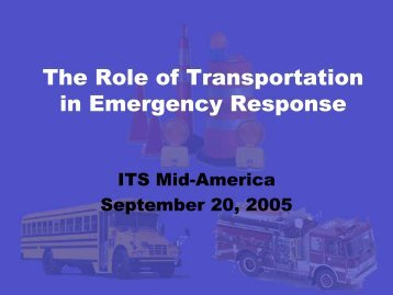 The Role of Transportation in Emergency Response - ITS Midwest