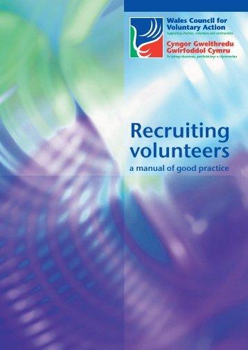 (2006) Recruiting volunteers: a manual of good practice - WCVA