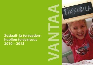 Sosiaali- ja terveydenhuollon tulevaisuus 2010 ... - Vantaan kaupunki