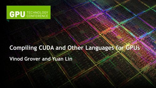 Compiling CUDA and Other Languages for GPUs - GTC 2012