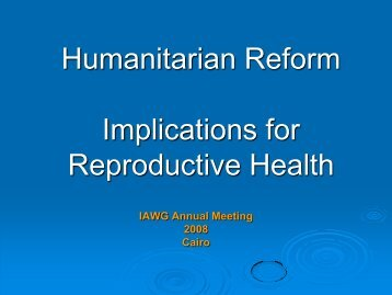 Humanitarian Reform Overall and Implications for RH - IAWG