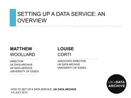 Presentation: Setting up a data service: an overview - UK Data Archive