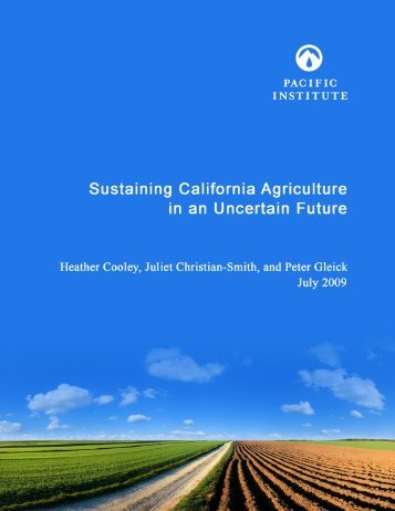 Sustaining California Agriculture in an Uncertain ... - Pacific Institute