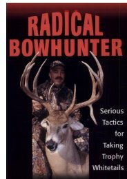 Download Radical Bowhunter: Serious Tactics for Taking Trophy ...