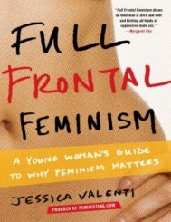 Full_Frontal_Feminism_A_Young_Woman_s_Guide_to_Why_Feminism_Matters-Jessica_Valenti