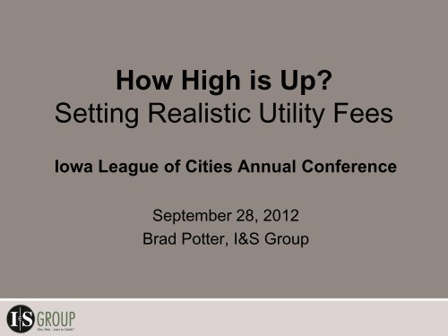 How High is Up? Setting Realistic Utility Fees - Iowa League of Cities