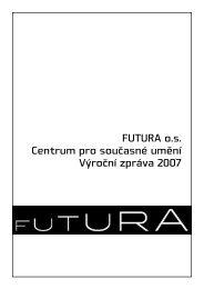 FUTURA o.s. Centrum pro současné umění Výroční zpráva 2007