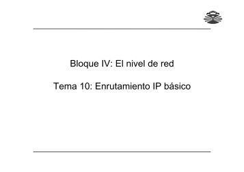 Bloque IV: El nivel de red Tema 10: Enrutamiento IP ... - QueGrande