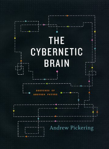 Andrew Pickering - The Cybernetic Brain Sketches of Another Future