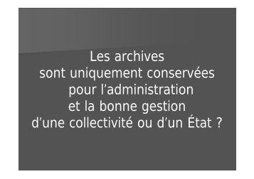 Les archives sont uniquement conservées pour l'administration et la ...