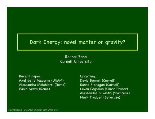 """(Cornell), """"Dark Energy: novel matter or gravity?"""" - cosmo 06"""