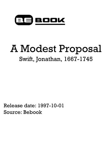 thesis of a modest proposal by swift A modest proposal is a representative work of jonathan swift many critics think it a greatest satirical work ever written jonathan swift has always been considered a political writer and poet his plain style can also been seen in a modest proposal but it's not the main concern of this thesis this thesis.