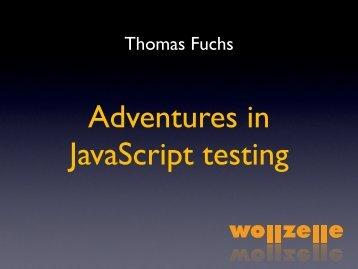 Adventures in JavaScript testing - Thomas Fuchs