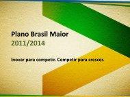 Plano Brasil Maior 2011/2014 Inovar para competir. Competir ... - Abic