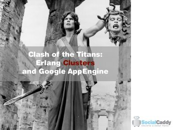 Clash of the Titans: Erlang Clusters and Google ... - Erlang Factory