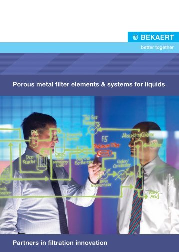 Porous metal filter elements & systems for liquids Partners ... - Bekaert