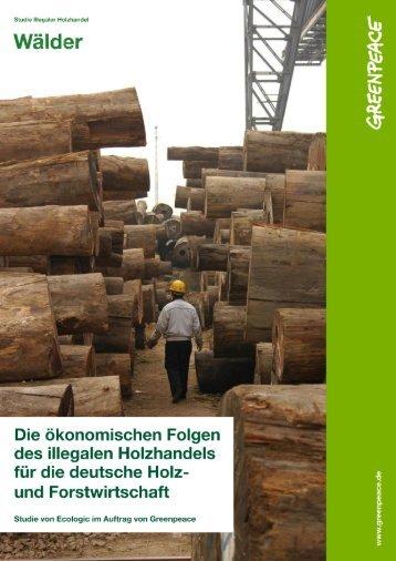 Die ökonomischen Folgen des illegalen Holzhandels für - Greenpeace