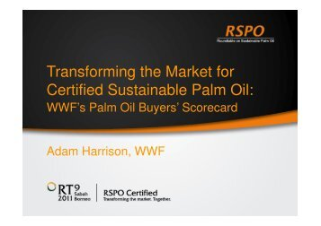 Transforming the Market for Certified Sustainable Palm Oil: - RT9 2011