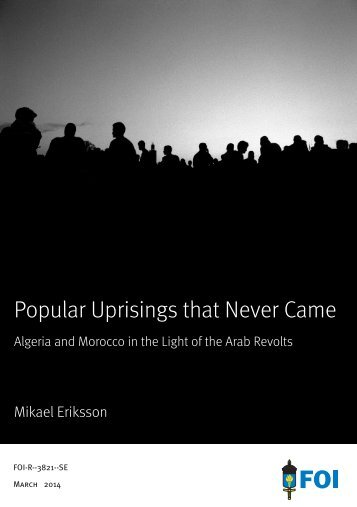 Eriksson, Popular Uprisings that Never Came, Algeria and Morocco in the Light of the Arab Revolts, FOI-R--3821-SE, 2014