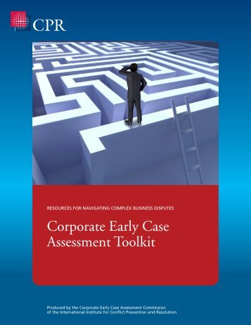 Corporate Early Case Assessment Toolkit - CPR Institute for Dispute ...