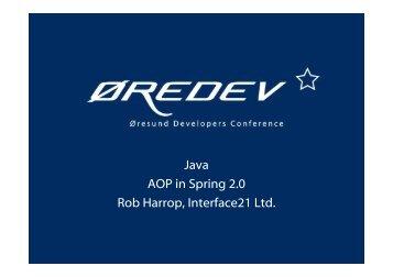 Java AOP in Spring 2.0 Rob Harrop, Interface21 Ltd.