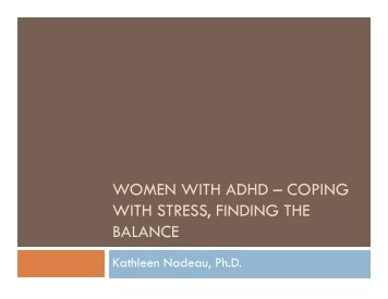 WOMEN WITH ADHD – COPING WITH STRESS, FINDING ... - Caddac