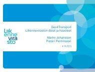 Dev4Transport Liikenneviraston datat ja haasteet Martin Johansson ...