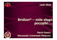 Bridion® – miłe złego początki….