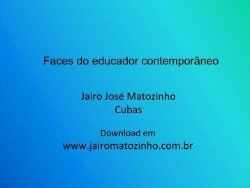 As faces do educador contemporâneo - Jairo J. Matozinho Cubas