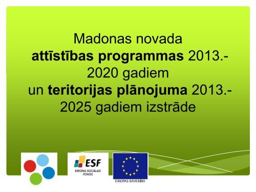 4.prezentacija_J.Jatnieks_14.11.2011._Madona - Madonas novada ...