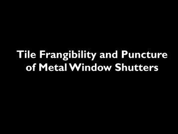 Tile Frangibility and Puncture of Metal Window Shutters