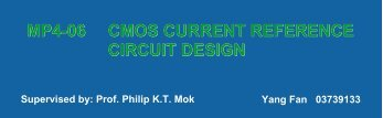 CMOS CURRENT REFERENCE CIRCUIT DESIGN MP4-06
