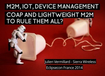 eclipsecon-france-2014-m2m-iot-device-management-one-protocol-to-rule-them-all (1)