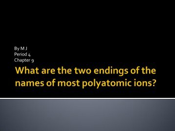 What are the Two most Common Polyatomic Endings?
