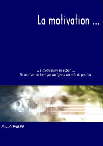 La motivation en action ... Se motiver en tant que dirigeant un ... - e-RH