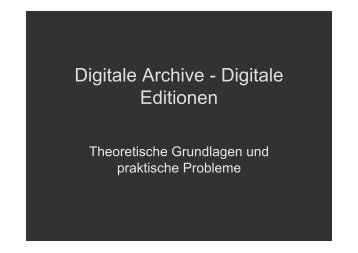 Digitale Archive - Digitale Editionen