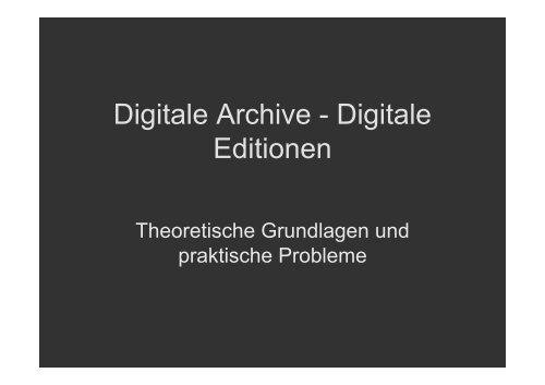 Digitale Archive - Digitale Editionen