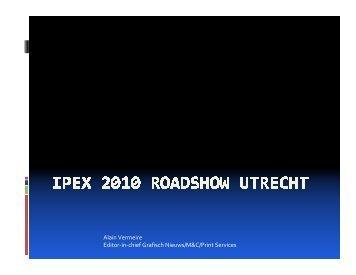 Alain Vermeire Editor-in-chief Grafisch Nieuws/M&C/Print ... - Ipex