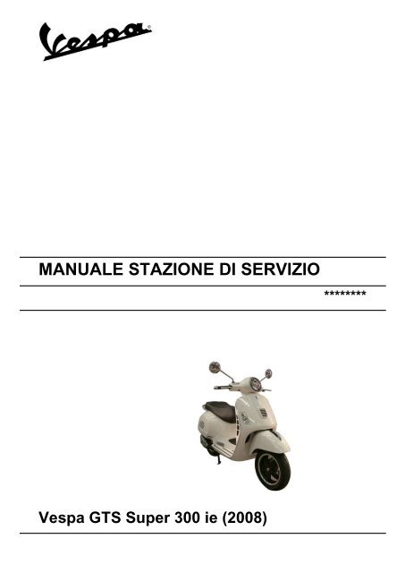 Vespa GTS300 Super Workshop Manual.pdf - Scootermasters.com on vespa dimensions, vespa motor diagram, vespa stator diagram, vespa sprint wiring, vespa engine, vespa clock, vespa 150 wiring, electric scooter diagram, vespa frame diagram, vespa v50 wiring, vespa switch diagram, vespa accessories, vespa parts diagram, scooter battery wire diagram, vespa seats,