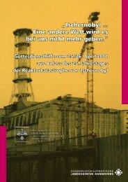 """""""Tschernobyl ... Eine andere Welt wird es bei uns nicht mehr geben."""