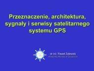Przeznaczenie, architektura, sygnał i serwisy GPS - Akademia ...