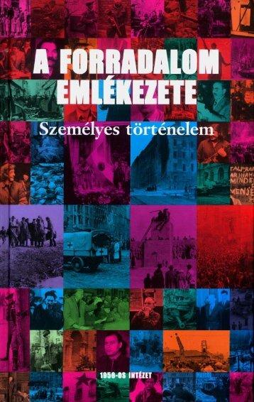 A forradalom emlékezete - Az 1956-os Magyar Forradalom ...