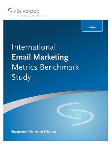 International Email Marketing Metrics Benchmark Study - Silverpop