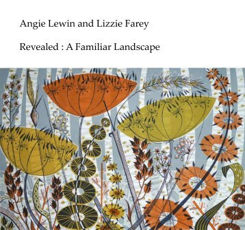 Angie Lewin and Lizzie Farey Revealed : A Familiar Landscape