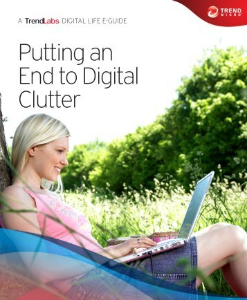 Putting an end to digital clutter (PDF) - Trend Micro