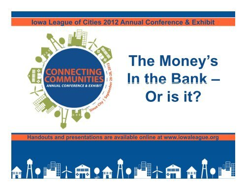 The Money's In The Bank-Or Is It? - Iowa League of Cities