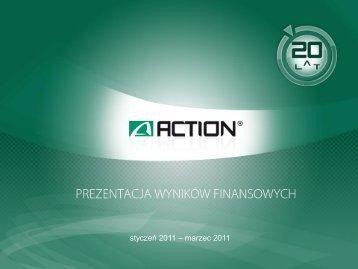 I KWARTAŁ 2011 W GRUPIE - WPROWADZENIE ... - Action S.A.