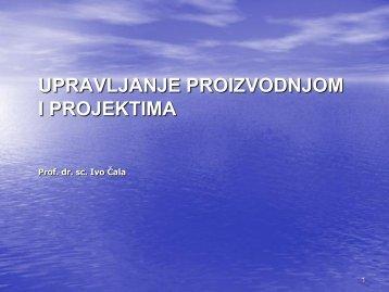 UPRAVLJANJE PROIZVODNJOM I PROJEKTIMA Prof. dr. sc ... - FSB