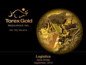 Logistics - Torex Gold Resources Inc.