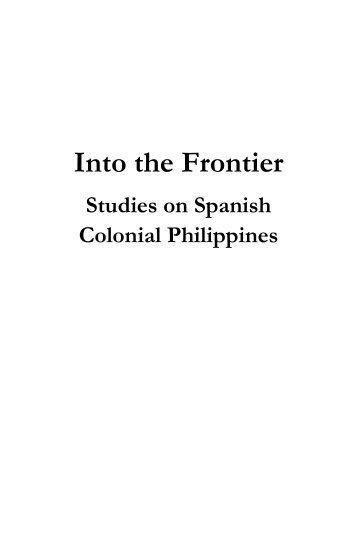 Into the Frontier Studies on Spanish Colonial Philippines In ...